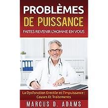 Problèmes de Puissance : Faites Revenir l'Homme En Vous: La Dysfonction Erectile et l'Impuissance : Causes Et Traitements