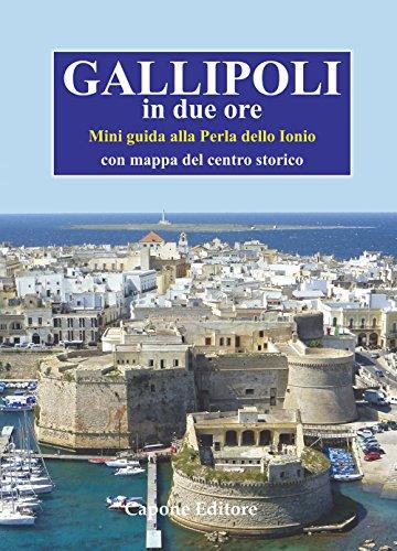 Gallipoli in due ore. Mini guida alla perla dello Ionio. Con mappa del centro storico