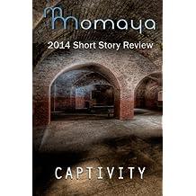Captivity - The 2014 Momaya Annual Short Story Review by Momaya Press (2014-10-08)