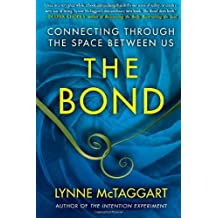 The Bond: Connecting Through the Space Between Us by Lynne McTaggart (2011-04-19)