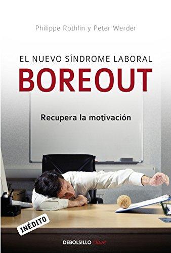 El nuevo síndrome laboral Boreout: Recupera la motivación por Philippe Rothlin