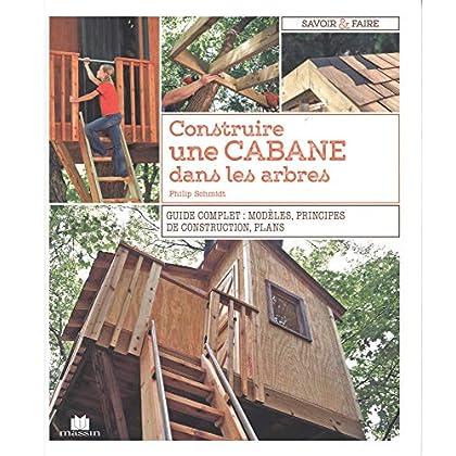 Construire une cabane dans les arbres : Guide complet : modèles, principes de construction, plans