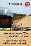 Ungebremst um die Welt und kein Ende in Sicht - Erlebnisse eines Motorrad-und Fahrrad-Weltenbummlers