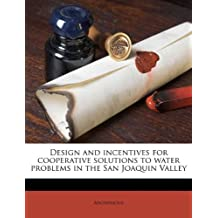 Design and Incentives for Cooperative Solutions to Water Problems in the San Joaquin Valley