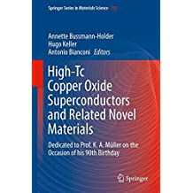 High-Tc Copper Oxide Superconductors and Related Novel Materials: Dedicated to Prof. K. A. Müller on the Occasion of his 90th Birthday (Springer Series in Materials Science)