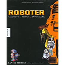 Roboter: Geschichte - Technik - Entwicklung