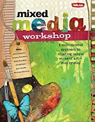 Mixed Media Workshop: A multifaceted approach to creating unique works of art―step by step