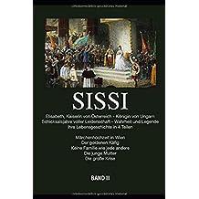 Sissi - Elisabeth, Kaiserin von Österreich und Königin von Ungarn: Schicksalsjahre voller Leidenschaft - Wahrheit und Legende Bd.2 (Band, Band 2)