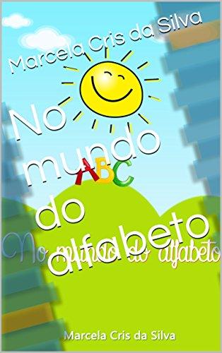 No mundo do alfabeto (Portuguese Edition) por Marcela Cris da Silva