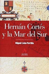 Hernán Cortés y la Mar del Sur par Miguel León-Portilla