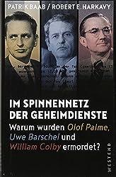 Im Spinnennetz der Geheimdienste: Warum wurden Olof Palme, Uwe Barschel und William Colby ermordet?