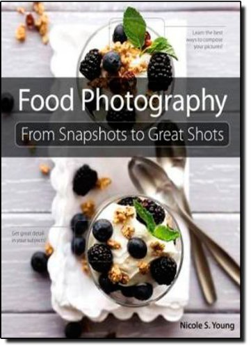 Food Photography: From Snapshots to Great Shots by Young, Nicole S. (2011) Paperback