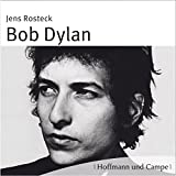 Bob Dylan: Leben, Werk, Wirkung - Jens Rosteck