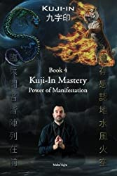 Kuji-In 4: Kuji-In Mastery: Power of Manifestation (Volume 4) by Maha Vajra (2016-05-16)