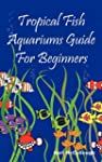 Tropical Fish Aquariums Guide for Beg...