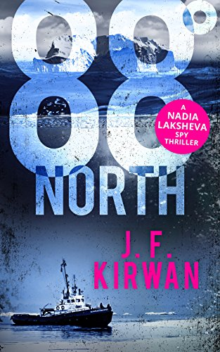 88° North (Nadia Laksheva Spy Thriller Series, Book 3) by [Kirwan, J.F.]