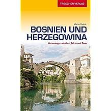 Reiseführer Bosnien und Herzegowina: Unterwegs zwischen Adria und Save (Trescher-Reihe Reisen)