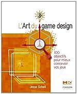 L'Art du game design - 100 objectifs pour mieux concevoir vos jeux de Jesse Schell