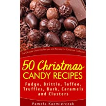 50 Christmas Candy Recipes – Fudge, Brittle, Toffee, Truffles, Bark, Caramels and Clusters (The Ultimate Christmas Recipes and Recipes For Christmas Collection Book 4) (English Edition)