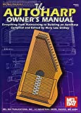 The Autoharp Owner's Manual: Everything from Maintaining to Building an Autoharp