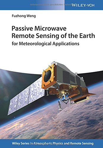 Passive Microwave Remote Sensing of the Earth: for Meteorological Applications (Wiley Series in Atmospheric Physics and Remote Sensing)