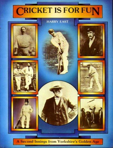 Cricket is for Fun: A Second Innings from Yorkshire's Golden Age por Harry East