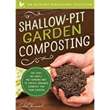 Shallow-Pit Garden Composting: The Easy, No-Smell, No-Turning Way to Create Organic Compost for Your Garden (The Backyard Renaissance Collection)