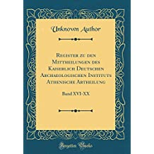 Register zu den Mittheilungen des Kaiserlich Deutschen Archaeologischen Instituts Athenische Abtheilung: Band XVI-XX (Classic Reprint)