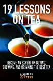 19 Lessons On Tea: Become an Expert on Buying, Brewing, and Drinking the Best Tea: Written by 27Press, 2012 Edition, (1st Edition) Publisher: 27Press [Paperback]