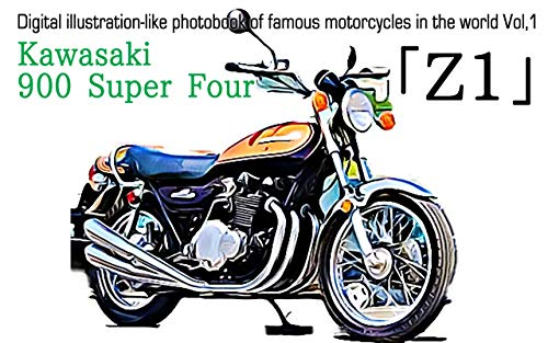 Kawasaki 900 Super Four Z1 - Digital illustration-like photobook of famous motorcycles in the world vol,1 (English Edition) (Motorräder Vintage Kawasaki)