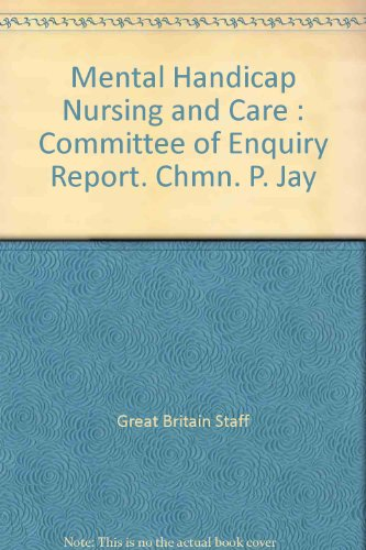 Mental Handicap Nursing and Care : Committee of Enquiry Report. Chmn. P. Jay