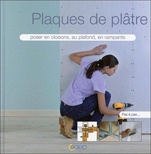 Plaques de plâtre - Poser en cloisons, au plafond...