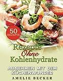 Rezepte ohne kohlenhydrate: Abnehmen mit dem Küchenwunder: 50 Rezepte