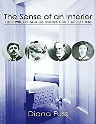 The Sense of an Interior: Four Rooms and the Writers that Shaped Them by Diana Fuss (2015-12-01)