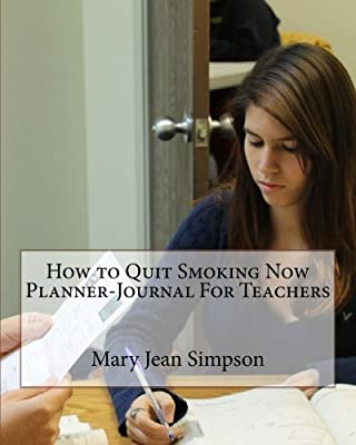 How to Quit Smoking Now Planner-Journal For Teachers from CreateSpace Independent Publishing Platform