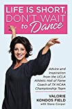 Life Is Short, Dont Wait to Dance: Advice and Inspiration from the UCLA Athletics Hall of Fame Coach of 7 NCAA Championship Teams