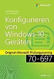 Konfigurieren von Microsoft Windows 10-Geräten: Original Microsoft Prüfungstraining 70-697 (Microsoft Press)