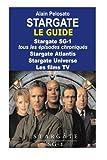 Stargate le guide: Stargate SG-1 : tous les épisodes chroniqués ! Stargate Atlantis - Stargate Universe - Les films TV (Guides des séries TV)
