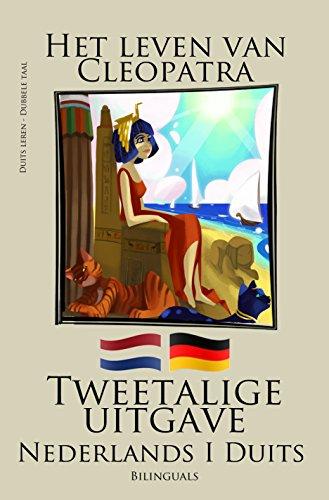 Duits leren - Tweetalige uitgave (Nederlands - Duits) Het leven van Cleopatra (Dutch Edition)