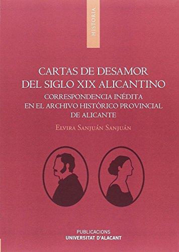 Cartas de desamor del siglo XIX alicantino. Correspondencia inédita en el archiv (Monografías) por Elvira Sanjuán Sanjuán
