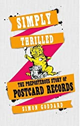 Simply Thrilled: The Preposterous Story of Postcard Records by Simon Goddard (2014-08-01)