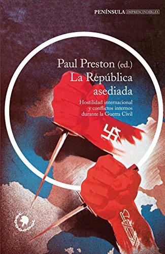 La República asediada: Hostilidad internacional y conflictos internos durante la Guerra Civil (IMPRESCINDIBLES)