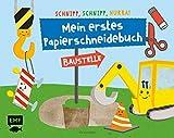 Schnipp, schnipp, hurra! Mein erstes Papierschneidebuch – Baustelle: Formen ausschneiden und aufkleben – für Kinder ab 3 Jahren