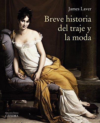 Descargar Libro Breve historia del traje y la moda (Arte Grandes Temas) de James Laver