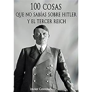 100 COSAS QUE NO SABÍAS SOBRE HITLER Y EL TERCER REICH