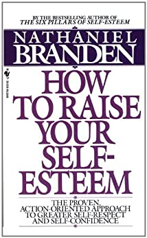 How to Raise Your Self-Esteem: The Proven Action-Oriented Approach to Greater Self-Respect and Self-Confidence par [Branden, Nathaniel]
