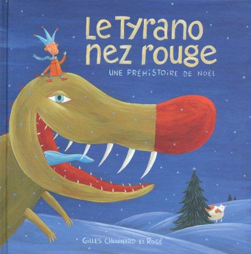 Le Tyrano nez rouge - Une préhistoire de Noël par Gilles Chouinard
