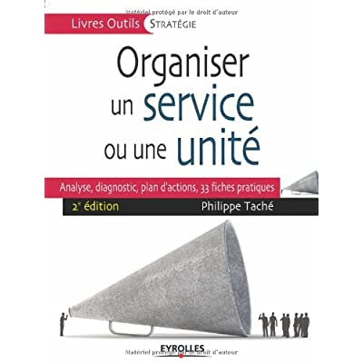 Organiser un service ou une unité: Analyse, diagnostic, plan d'actions, 33 fiches pratiques.