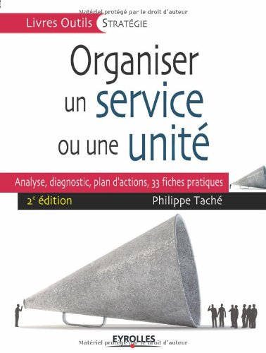 Organiser un service ou une unité: Analyse, diagnostic, plan d'actions, 33 fiches pratiques. par Philippe Taché