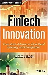 FinTech Innovation: From Robo-Advisors to Goal Based Investing and Gamification (The Wiley Finance Series) by Paolo Sironi (2016-09-26)